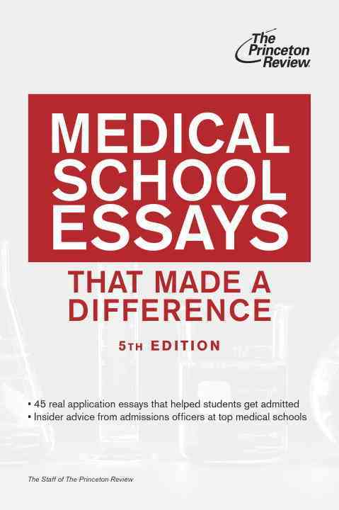 Medical School Essays That Made a Difference By Princeton Review (COR)
